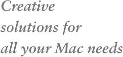 Creative solutions for all your Mac needs